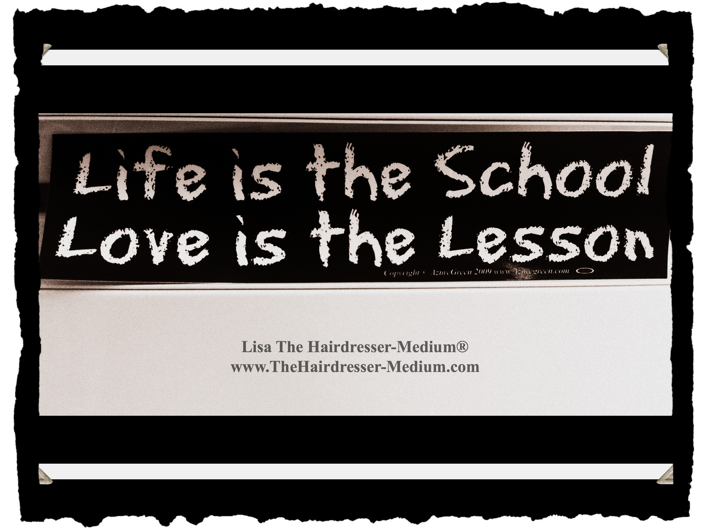 Life is the school, Love is the lesson.